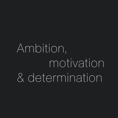 Ambition, Motivation And Determination