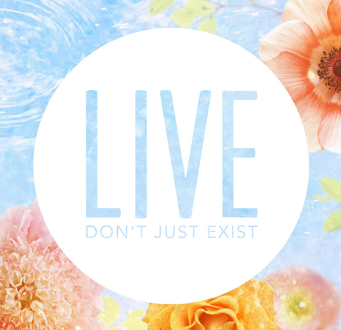 Live Don't Just Exist