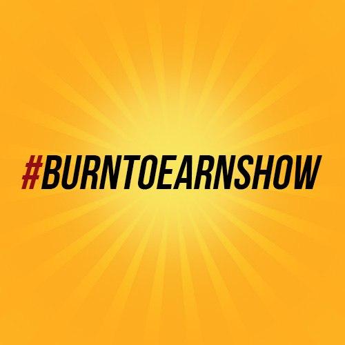 Burntoearn Show